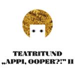 """Teatritund """"Appi ooper?!"""" II"""